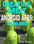 Creating Great Android App: Tips and Advice by Jim Kerry