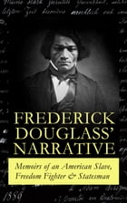 FREDERICK DOUGLASS' NARRATIVE – Memoirs of an American Slave, Freedom Fighter & Statesman: Narrative of the Life of Frederick Douglass, an American Sl by Frederick Douglass