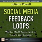 Social Media Feedback Loops: Word of Mouth Accelerated for You and Your Company by Juliette Powell