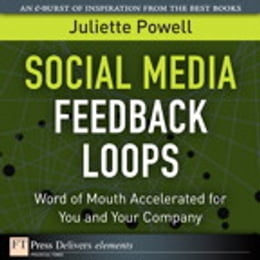 Book Social Media Feedback Loops: Word of Mouth Accelerated for You and Your Company by Juliette Powell