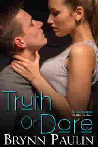 Truth or Dare: A Quick and Fun, Safe Read by Brynn Paulin