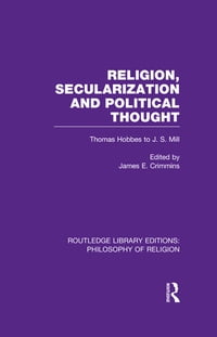 Religion, Secularization and Political Thought: Thomas Hobbes to J. S. Mill