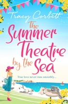 The Summer Theatre by the Sea: The feel-good holiday romance you need to read this 2018 by Tracy Corbett