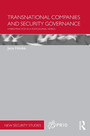 Transnational Companies and Security Governance Hybrid Practices in a Postcolonial World