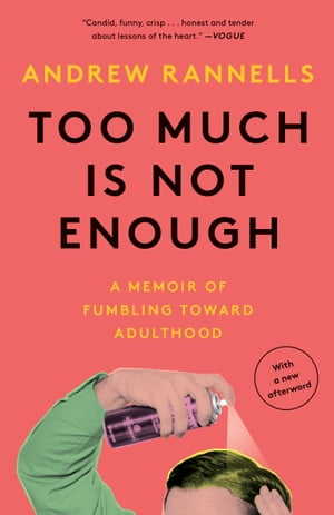 Too Much Is Not Enough: A Memoir of Fumbling Toward Adulthood by Andrew Rannells