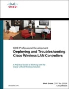 Deploying and Troubleshooting Cisco Wireless LAN Controllers by Mark L. Gress