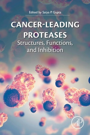 Cancer-Leading Proteases: Structures, Functions, and Inhibition by Satya Prakash Gupta
