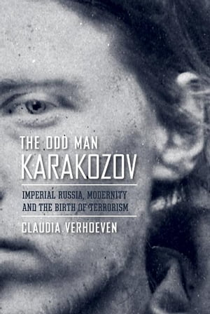 The Odd Man Karakozov Imperial Russia,  modernity,  and the birth of terrorism