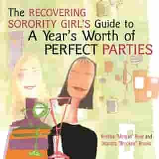 """The Recovering Sorority Girls' Guide to a Year's Worth of Perfect Parties de Kristina """"Morgan"""" Rose"""