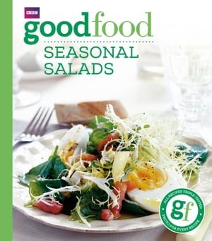 Good Food: Seasonal Salads Triple-tested Recipes