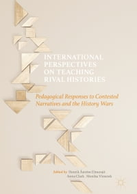 International Perspectives on Teaching Rival Histories: Pedagogical Responses to Contested…