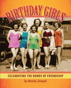 Birthday Girls: Celebrating the Bonds of Friendship by Reeda Joseph