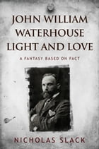 John William Waterhouse Light and Love: A Fantasy Based On Fact by Nicholas Slack