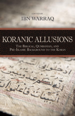 Koranic Allusions The Biblical,  Qumranian,  and Pre-Islamic Background to the Koran
