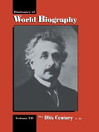 The 20th Century A-GI: Dictionary of World Biography, Volume 7