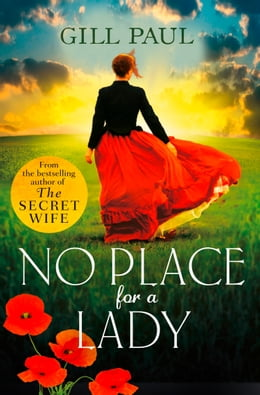 Book No Place For A Lady: A sweeping wartime romance full of courage and passion by Gill Paul