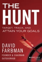 The Hunt: Target, Track, and Attain Your Goals by David Farbman