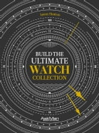 Build The Ultimate Watch Collection by Jason Heaton
