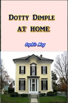 Dotty Dimple at Home by Sophie May