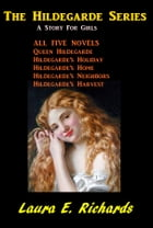 The Hildegarde Series: A Story for Girls by Laura E. Richards