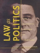 Law as Politics: Carl Schmitt's Critique of Liberalism