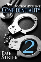 Doctor-Patient Confidentiality: Volume Two (Confidential #1) by Eme Strife