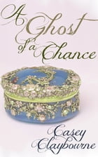 A Ghost of a Chance by Casey Claybourne