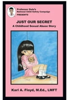Just Our Secret: A Childhood Sexual Abuse Story by Karl A. Floyd