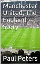 Manchester United The England Story by Paul Peters