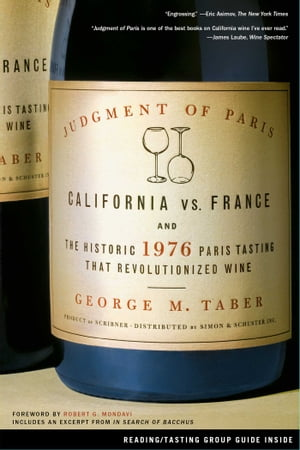Judgment of Paris: California vs. France and the Historic 1976 Paris Tasting That Revolutionized Wine by George M. Taber
