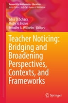 Teacher Noticing: Bridging and Broadening Perspectives, Contexts, and Frameworks by Edna O. Schack