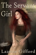 The Servant Girl by Lazette Gifford