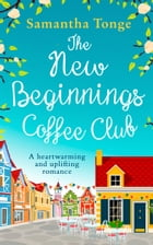 The New Beginnings Coffee Club: The feel-good, heartwarming read from bestselling author Samantha Tonge by Samantha Tonge
