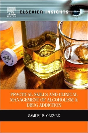 Practical Skills and Clinical Management of Alcoholism and Drug Addiction