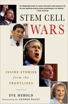 Stem Cell Wars: Inside Stories from the Frontlines