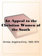 An Appeal To The Christian Women Of The South by Angelina Emily Grimke