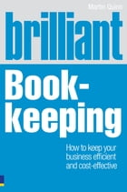 Brilliant Book-keeping: How to keep your business efficient and cost-effective by Martin Quinn