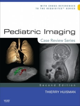 Book Pediatric Imaging: Case Review Series E-Book by Thierry A. G. M. Huisman, MD