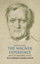 The Wagner Experience: and its meaning to us by Paul Dawson-Bowling