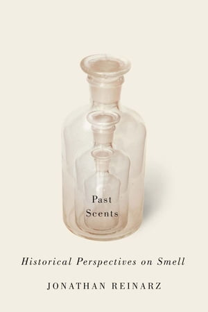 Past Scents Historical Perspectives on Smell