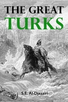 The Great Turks by S.E. Al-Djazairi