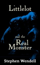 Littlelot and the Real Monster by Stephen Wendell