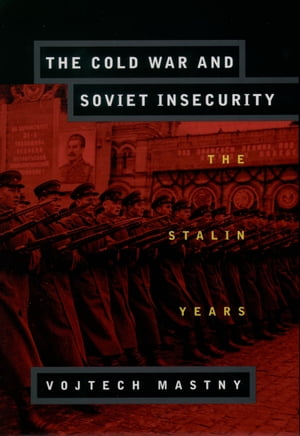 The Cold War and Soviet Insecurity The Stalin Years