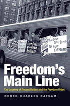 Freedom's Main Line: The Journey of Reconciliation and the Freedom Rides by Derek Charles Catsam