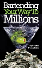 Bartending Your Way To Millions by Sophie Delaplaine