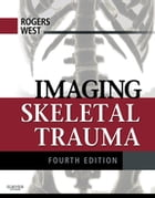 Imaging Skeletal Trauma E-Book by Lee F. Rogers, MD