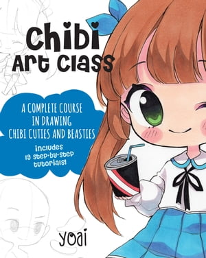 Chibi Art Class: A Complete Course in Drawing Chibi Cuties and Beasties - Includes 19 step-by-step tutorials! by Yoai