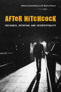 After Hitchcock: Influence, Imitation, and Intertextuality