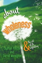 about wholeness by Layman Pascal