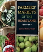 Farmers' Markets of the Heartland by Janine MacLachlan